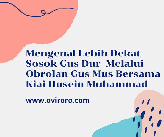 Mengenal Sosok Gus Dur Melalui Obrolan Gus Mus Bersama Kiai Husein Muhammad