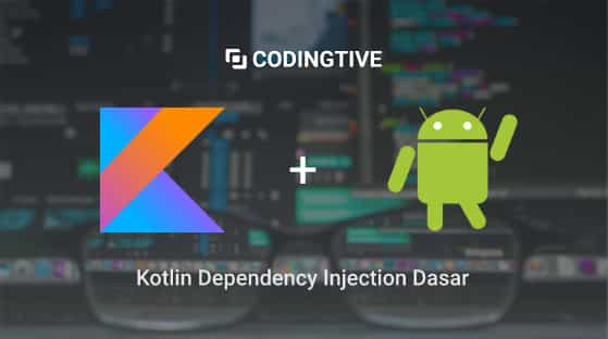 Tutorial Kotlin Dependency Injection Pemula Bahasa Indonesia
