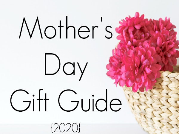 Mothers Day Gift Guide {2020}