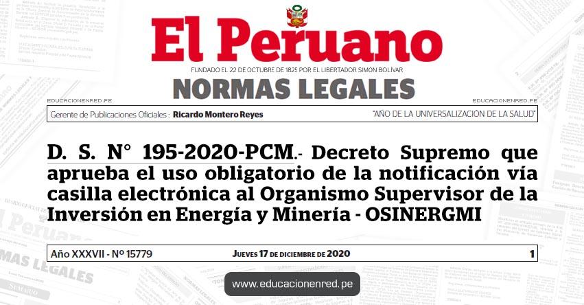 D. S. N° 195-2020-PCM.- Decreto Supremo que aprueba el uso obligatorio de la notificación vía casilla electrónica al Organismo Supervisor de la Inversión en Energía y Minería - OSINERGMI