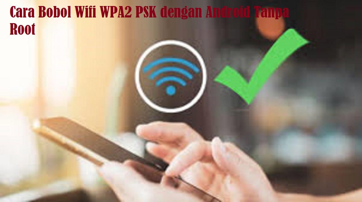 Cara Bobol Wifi WPA2 PSK dengan Android Tanpa Root