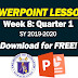 WEEK 8: Quarter 1 POWERPOINT LESSONS (Updated)