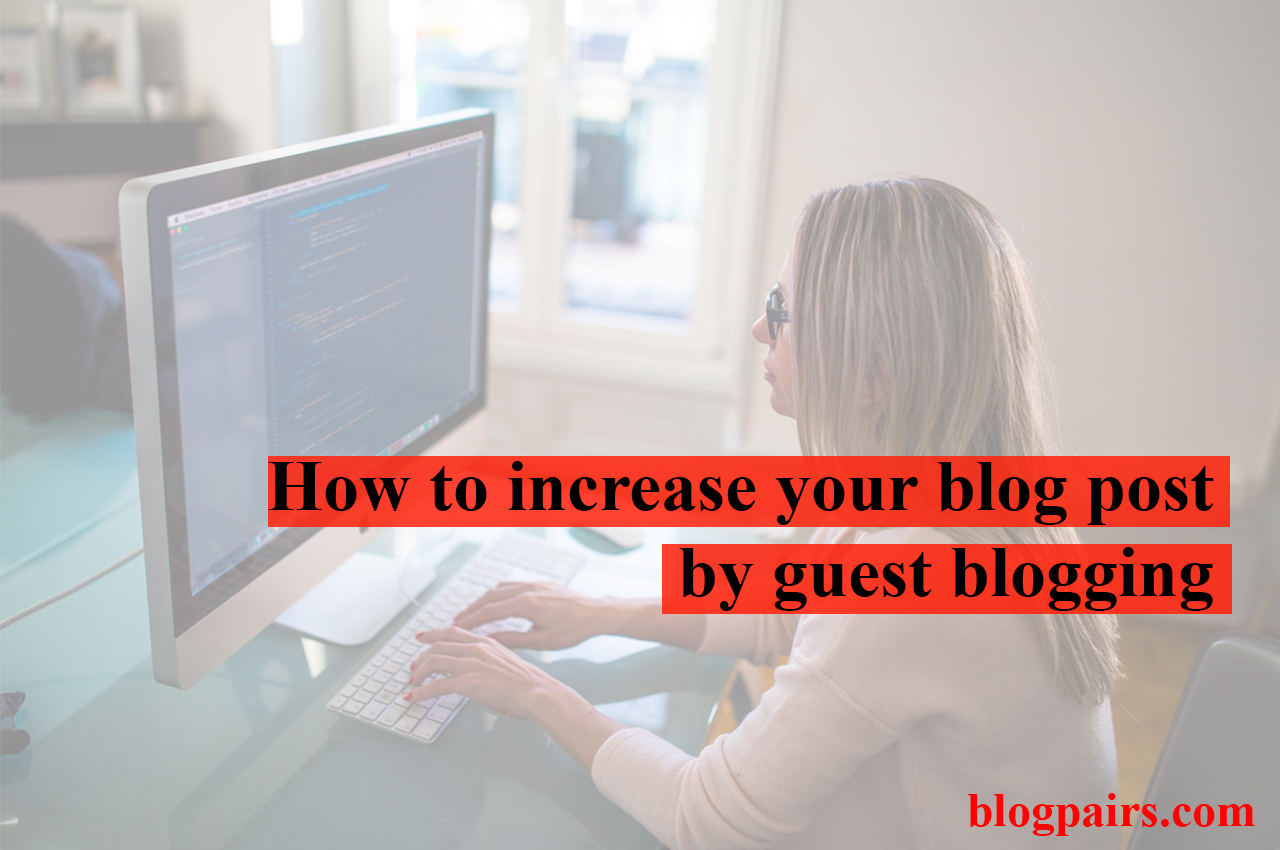 How To Increase Your Blog Post By Guest Blogging