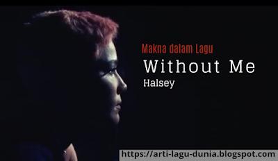 Makna Lagu WITHOUT ME (Halsey) + Terjemahan Lirik