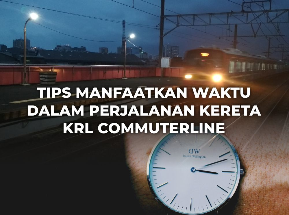 Tips manfaatkan waktu dalam perjalanan kereta api kereta KRL Commuterline