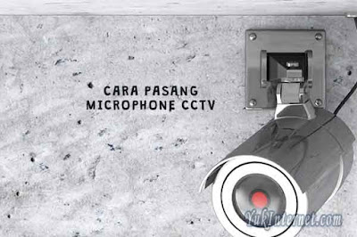 Cara Pasang Microphone Audio Suara ke CCTV