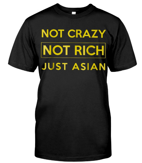 Not crazy not rich just asian Hoodie, Not crazy not rich just asian Sweatshirt, Not crazy not rich just asian Shirts