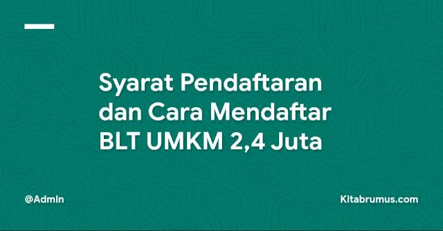 Syarat Pendaftaran dan Cara Mendaftar BLT UMKM 2,4 Juta