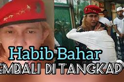 Habib Bahar Kembali Ditangkap