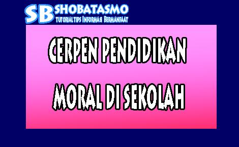 cerpen pendidikan moral di sekolah