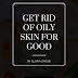 10 STEPS TO GET RID OF OILY SKIN FOR GOOD