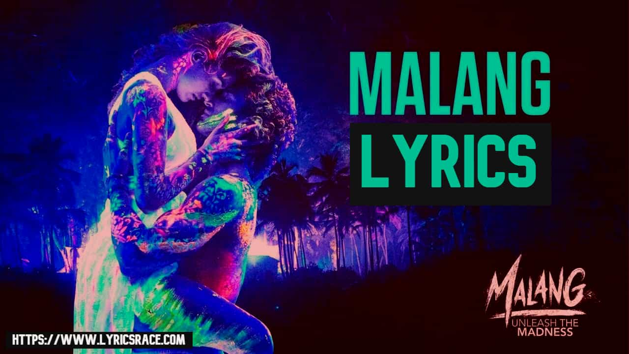 Malang-Lyrics   Malang Title Track
