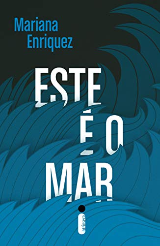 Hora de Ler: Este é o Mar - Mariana Enriquez
