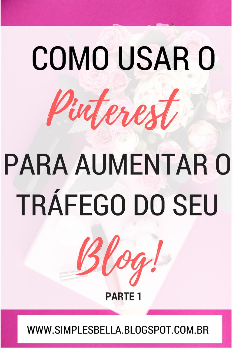 Aprenda a usar o Pinterest da maneira correta para aumentar o tráfego do seu blog. Clique e confira!