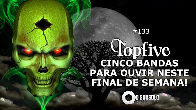 TOPFIVE #133 | O SUBSOLO