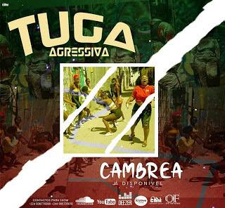 Tuga Agressiva - Cambrea (Kuduro) Download Mp3,Baixar Mp3, Baixar 2020, baixar nova musica, 2020, 2019, Download Grátis