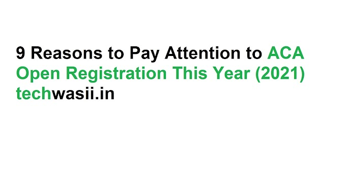 9 Reasons to Pay Attention to ACA Open Registration This Year (2021)