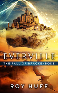 Everville: The Fall of Brackenbone - an epic fantasy by Roy Huff