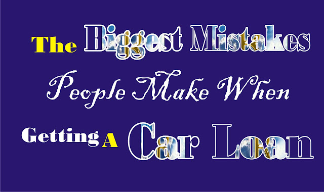 Big Mistakes People Make When Getting A Car Loan