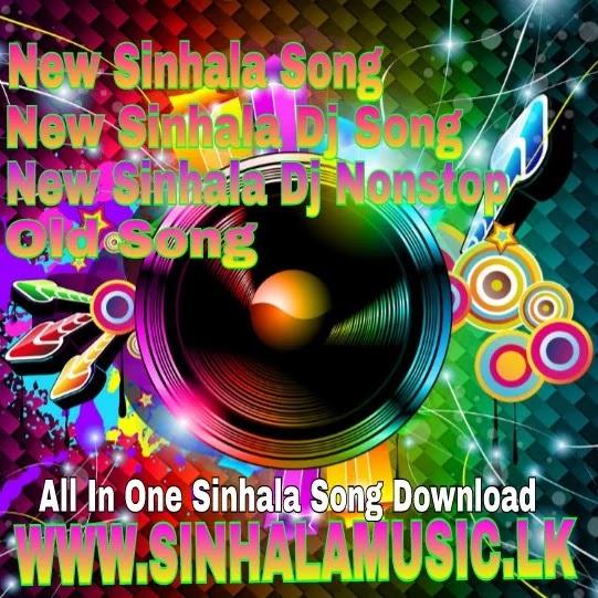 Sinhala New Song Dj Remix Nonstop - MP3 Song Download