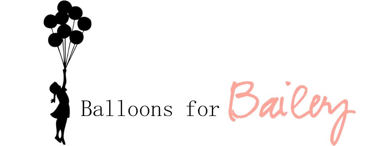 BalloonsforBailey: {Balloon Launch for Sweet Bailey}
