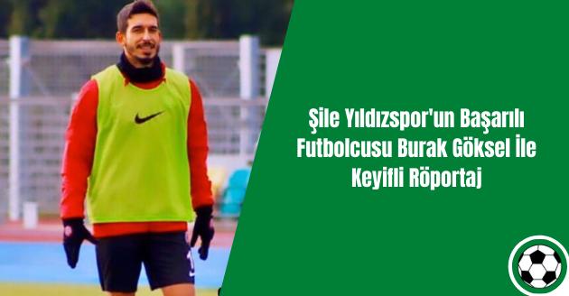 Şile Yıldızspor'un Başarılı Futbolcusu Burak Göksel İle Keyifli Röportaj