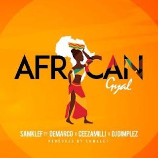 Samklef Feat. DJ Dimplez, Demarco & Ceeza Milli – African Gyal