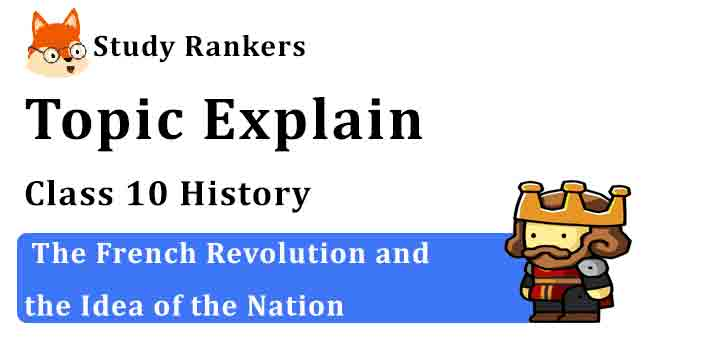 The French Revolution and the Idea of the Nation - Chapter 1 The Rise of Nationalism in Europe Class 10 History