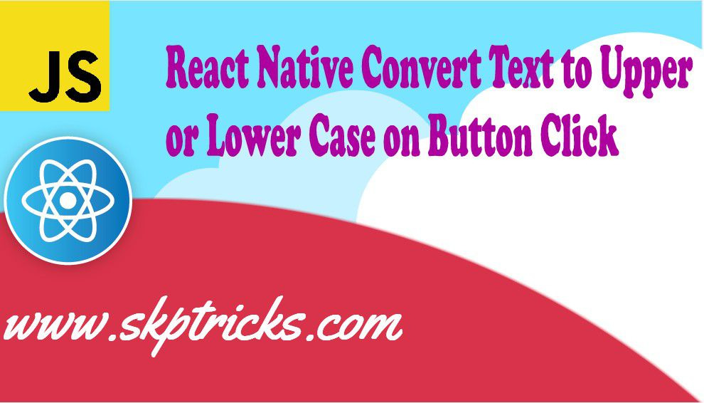 React Native Convert Text to Upper Case or Lower Case on Button Click