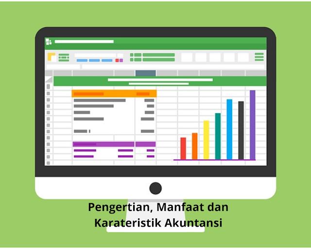 Pengertian, Manfaat, Dan Karakteristik Informasi Akuntansi