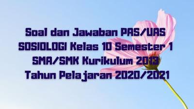 Soal dan Jawaban PAS/UAS SOSIOLOGI Kelas 10 Semester 1 SMA/SMK/MA Kurikulum 2013 TP 2020/2021