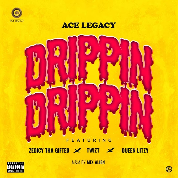 MUSIC: Ace Legacy Ft. Zedicy Tha Gifted x Twizt x Queen Litzyy - Drippin