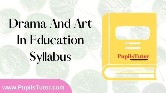 Drama and Art in Education Syllabus, Course Content, Unit Wise Topics And Suggested Books For B.Ed 1st And 2nd Year And All The 4 Semesters In English Free Download PDF