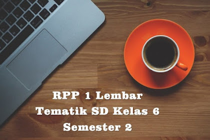 Download RPP 1 Lembar Tematik SD Kelas 6 Semester 1 Kurikulum 2013