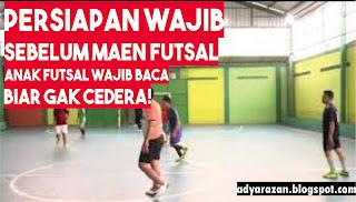 Sebelum melakukan sesuatu pasti ada hal yang harus dipersiapkan Persiapan yang Perlu Dilakukan Sebelum Maen Futsal WAJIB