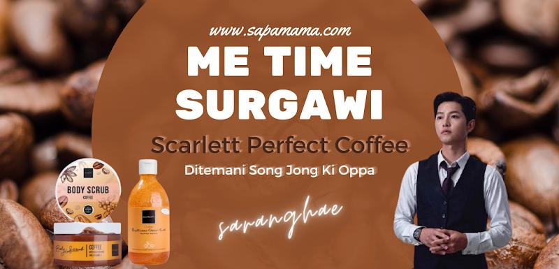 Me Time Surgawi Scarlett Perfect Coffee Ditemani Song Jong Ki Oppa