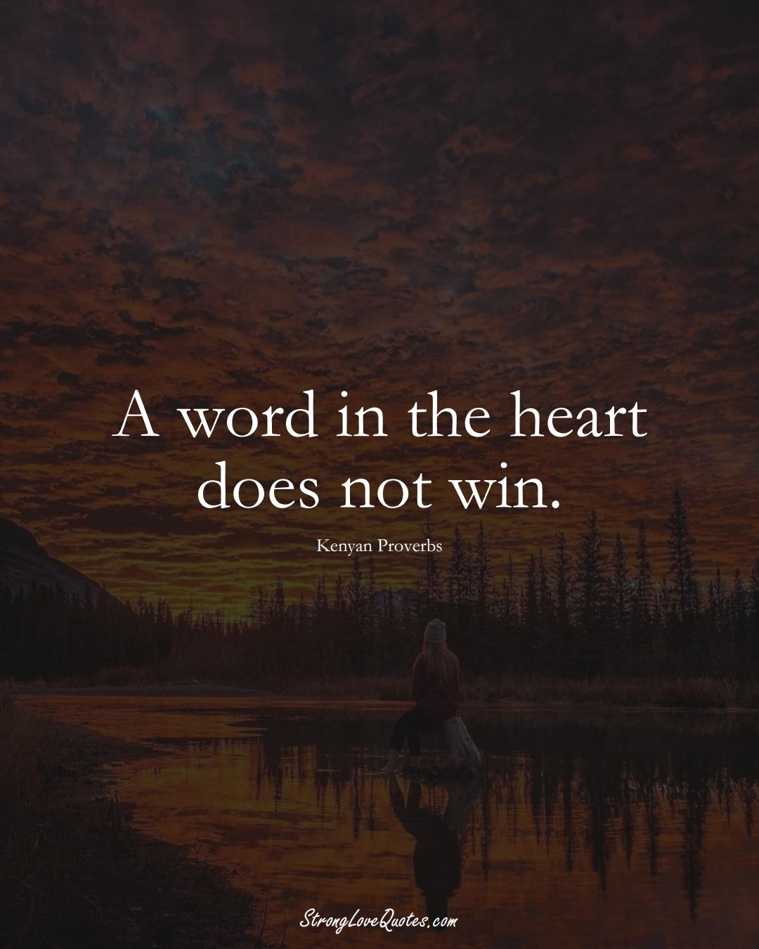 A word in the heart does not win. (Kenyan Sayings);  #AfricanSayings