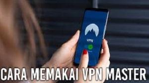 Cara Menggunakan VPN Master
