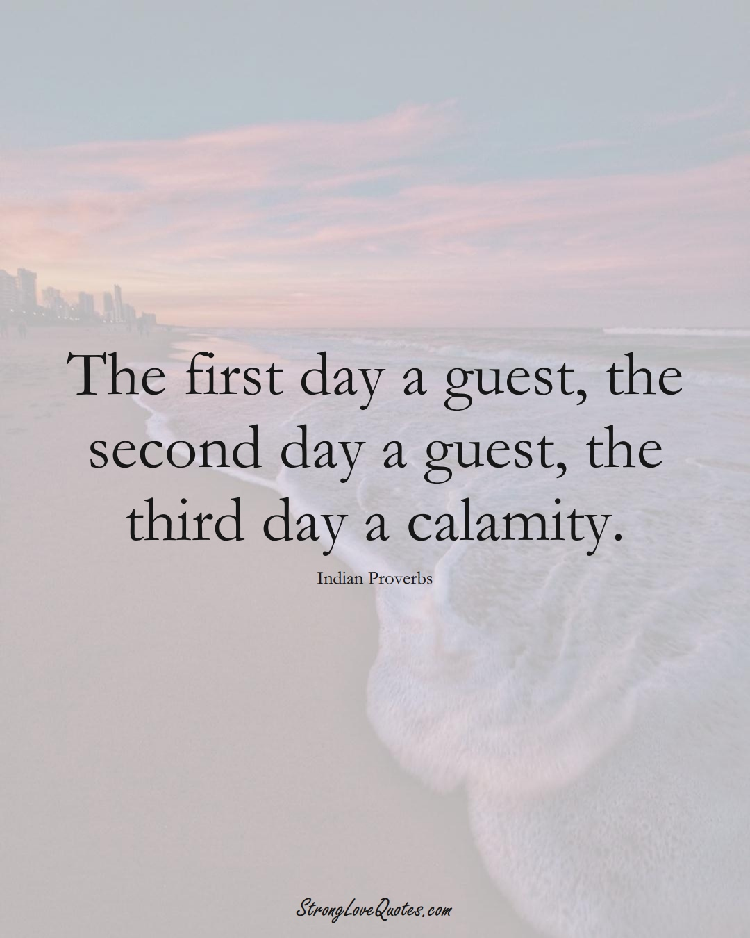 The first day a guest, the second day a guest, the third day a calamity. (Indian Sayings);  #AsianSayings