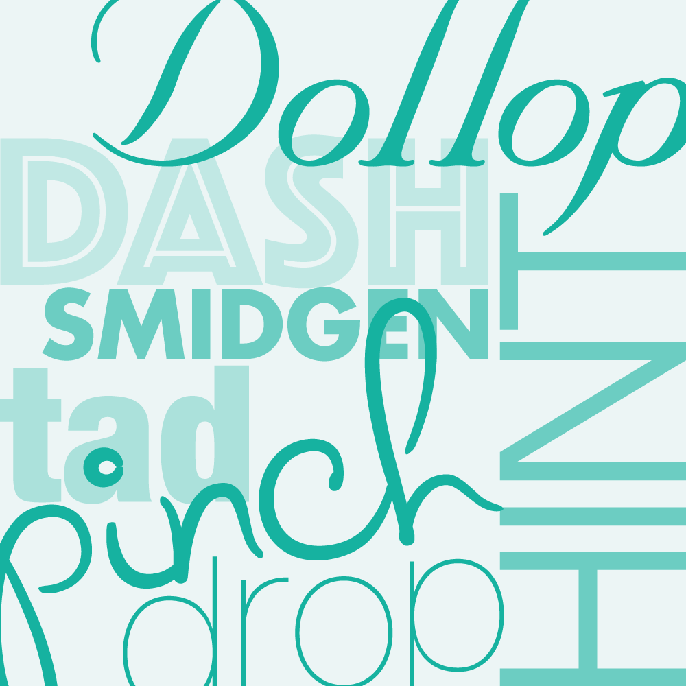 A  word collage: drop, dash, dollop, hint, pinch, smidgen.