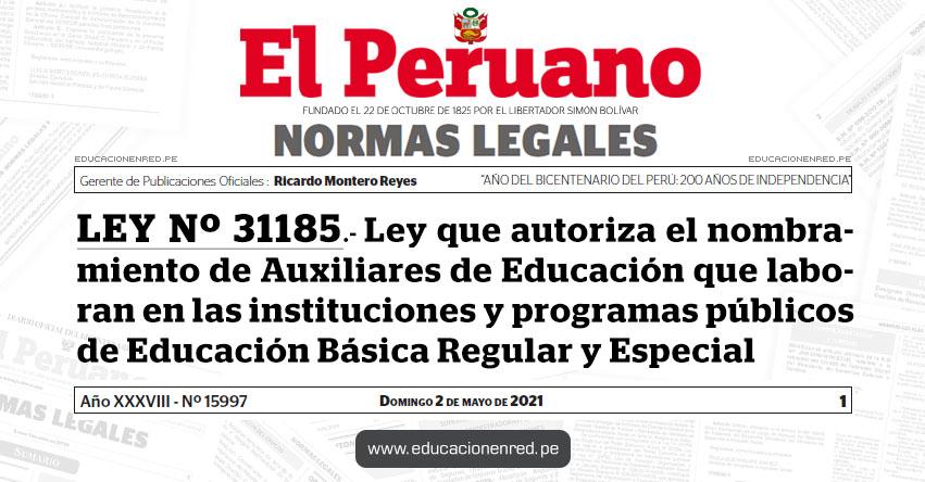 LEY Nº 31185.- Ley que autoriza el nombramiento de auxiliares de educación que laboran en las instituciones y programas públicos de Educación Básica Regular y Especial