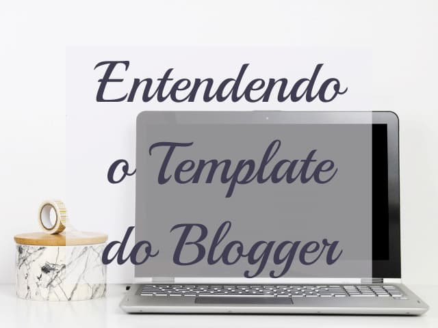 entendendo o template do blogger