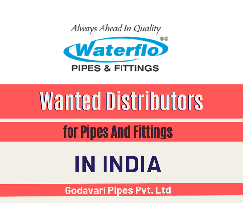 Wanted Distributors for Pipes And Fittings in India