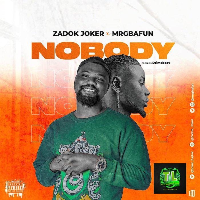 Zadok-Joker-Nobody-Ft-Mr-Gbafun-Prod-By-Drimbeatz-mp3-download-Teelamford
