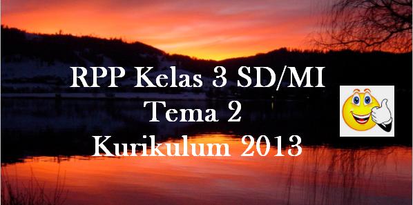 RPP Kelas 3 SD/MI Tema 2 K13 Edisi Revisi Terbaru
