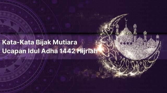 Kata-Kata Bijak Mutiara Ucapan Idul Adha 1442 Hijriah Tahun 2021