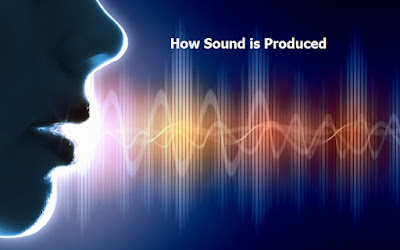 How Sound is Produced