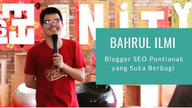 blogger seo asal pontianak bahrul ilmi