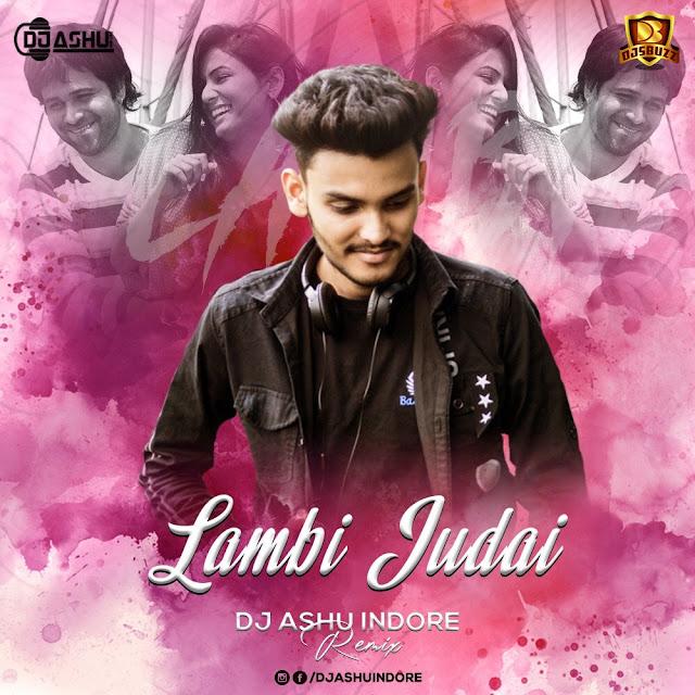 Lambi Judai (Jannat) Remix – DJ Ashu Indore