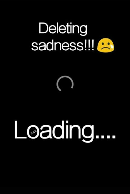 Deleting Sadness Loading......